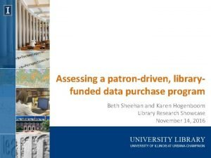 Assessing a patrondriven libraryfunded data purchase program Beth