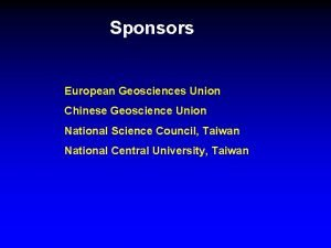 Sponsors European Geosciences Union Chinese Geoscience Union National