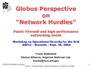 Globus Perspective on Network Hurdles Panel Firewall and