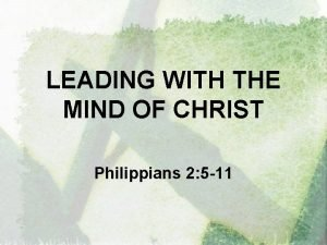 LEADING WITH THE MIND OF CHRIST Philippians 2