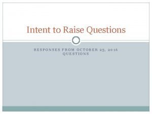 Intent to Raise Questions RESPONSES FROM OCTOBER 25