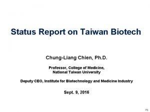 Status Report on Taiwan Biotech ChungLiang Chien Ph