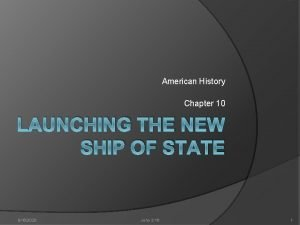 American History Chapter 10 LAUNCHING THE NEW SHIP