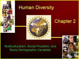 Human Diversity Chapter 2 Multiculturalism Social Pluralism and