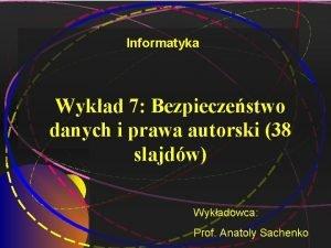Informatyka Wykad 7 Bezpieczestwo danych i prawa autorski