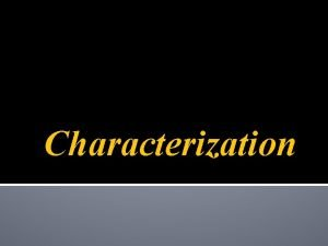 Characterization As you read you learn about characters