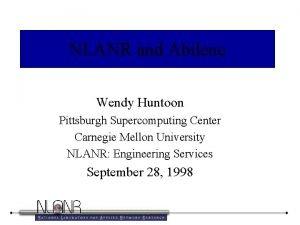 NLANR and Abilene Wendy Huntoon Pittsburgh Supercomputing Center
