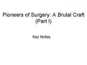 Pioneers of Surgery A Brutal Craft Part I
