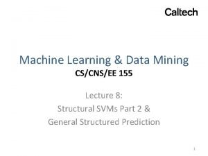 Machine Learning Data Mining CSCNSEE 155 Lecture 8