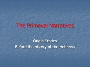 The Primeval Narratives Origin Stories Before the history
