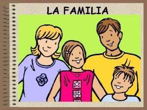 LA FAMILIA Vocabulary 1 Padres parents 2 Madre