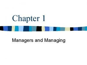 Chapter 1 Managers and Managing Management n Consists