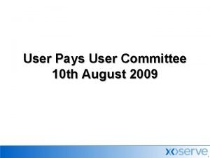 User Pays User Committee 10 th August 2009