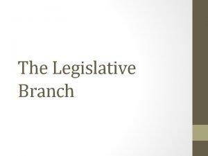The Legislative Branch Purpose The purpose of the