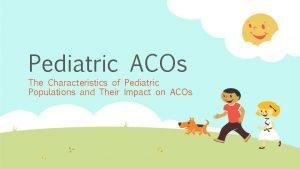 Pediatric ACOs The Characteristics of Pediatric Populations and