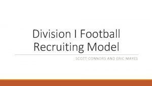 Division I Football Recruiting Model SCOTT CONNORS AND