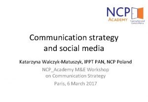 Communication strategy and social media Katarzyna WalczykMatuszyk IPPT