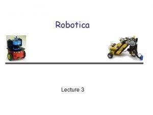 Robotica Lecture 3 Robot Control Robot control is