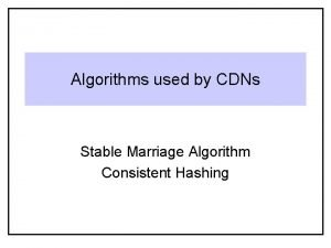 Algorithms used by CDNs Stable Marriage Algorithm Consistent
