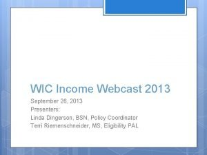 WIC Income Webcast 2013 September 26 2013 Presenters