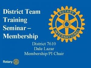 District Team Training Seminar Membership District 7610 Dale