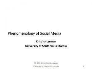 Phenomenology of Social Media Kristina Lerman University of