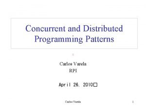 Concurrent and Distributed Programming Patterns Carlos Varela RPI