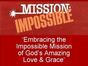 Embracing the Impossible Mission of Gods Amazing Love