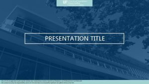 PRESENTATION TITLE The UF CTSI is supported in