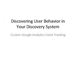 Discovering User Behavior in Your Discovery System Custom
