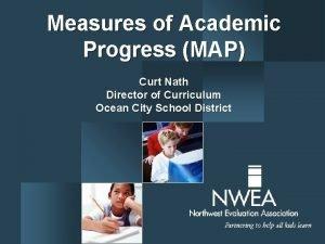 Measures of Academic Progress MAP Curt Nath Director