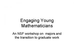 Engaging Young Mathematicians An NSF workshop on majors