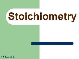 Stoichiometry D Scott CHS Stoichiometry stochio Greek for