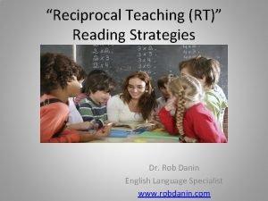 Reciprocal Teaching RT Reading Strategies Dr Rob Danin