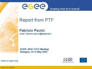 Enabling Grids for Escienc E Report from PTF