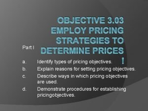 OBJECTIVE 3 03 EMPLOY PRICING STRATEGIES TO DETERMINE
