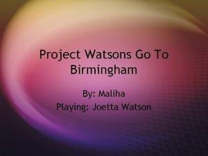Project Watsons Go To Birmingham By Maliha Playing