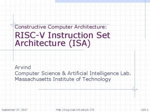 Constructive Computer Architecture RISCV Instruction Set Architecture ISA