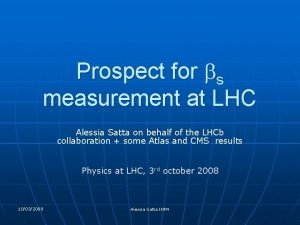 Prospect for bs measurement at LHC Alessia Satta