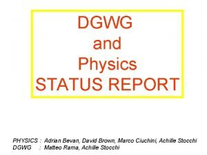 DGWG and Physics STATUS REPORT PHYSICS Adrian Bevan