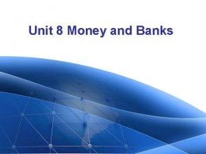 Unit 8 Money and Banks Unit 8 Money