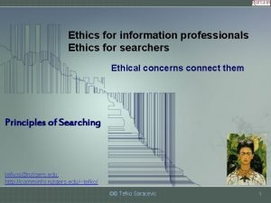 Ethics for information professionals Ethics for searchers Ethical