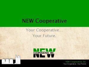 NEW Cooperative Your Cooperative Your Future NEW Cooperative