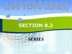 SECTION 8 2 SERIES SERIES v If we