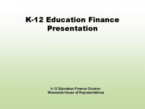 K12 Education Finance Presentation K12 Education Finance Division