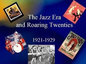 The Jazz Era and Roaring Twenties 1921 1929