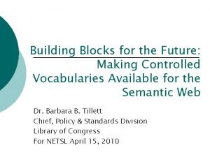 Building Blocks for the Future Making Controlled Vocabularies