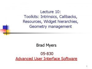 Lecture 10 Toolkits Intrinsics Callbacks Resources Widget hierarchies