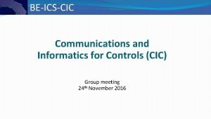 BEICSCIC Communications and Informatics for Controls CIC Group