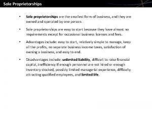 Sole Proprietorships Sole proprietorships are the smallest form